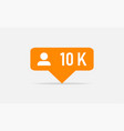 orange icon 10k followers notification followers vector image vector image