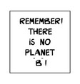 remember there is no planet b ecological quote vector image vector image
