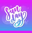 sunday - hand drawn lettering phrase modern brush vector image vector image