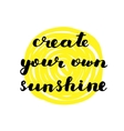 Create your own sunshine Brush lettering vector image