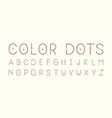 color dots regular font alphabet vector image
