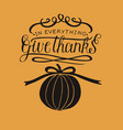 hand lettering in everything give thanks with vector image vector image