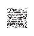 ramadan quote live your life like everyday vector image vector image