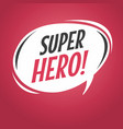 super hero cartoon speech bubble vector image vector image
