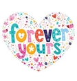 Forever yours heart shaped typography lettering vector image vector image