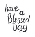 hand lettering have a blessed day vector image vector image