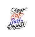 sleep eat surf repeat hand written lettering vector image vector image