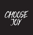 choose joy inspirational quote typographical vector image vector image