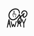 Go away t-shirt quote lettering