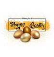 happy easter greeting with golden eggs vector image vector image