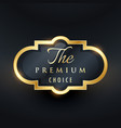 stylish premium choice label design vector image