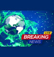 breaking news live with world map on blue backdrop vector image