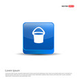 bucket icon - 3d blue button vector image