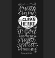 hand lettering with bible verse create in me a vector image vector image