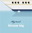 Huge liner little ship and lettering Dream big vector image vector image