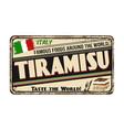 tiramisu vintage rusty metal sign vector image vector image