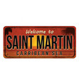 welcome to saint martin vintage rusty metal sign vector image vector image