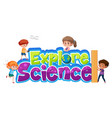 explore science logo with different kids isolated vector image vector image