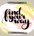 find your way hand drawn brush lettering vector image