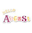 colorful lettering of hello august vector image vector image