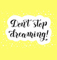 dont stop dreaming in black on yellow vector image
