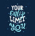 motivational phrase your only limit is you vector image vector image