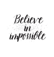Believe in impossible inscription Greeting card vector image vector image