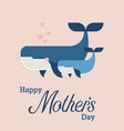 happy mothers day with cute whales vector image