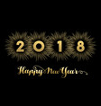 happy new year 2018 gold firework quote card vector image vector image