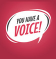 you have a voice cartoon speech bubble vector image vector image