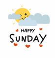 happy sunday cute sun smile and cloud cartoon vector image vector image