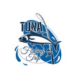 tuna fishing trip sign for sporting design vector image vector image