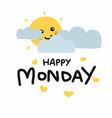 happy monday cute sun smile and cloud cartoon vector image vector image