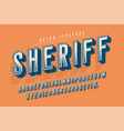 sheriff trendy vintage display font design vector image vector image
