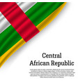 waving flag of central african republic vector image