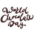 world chocolate day lettering text for greeting vector image vector image