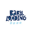 baby loading lettering on white background vector image