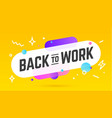 back to work speech bubble banner poster vector image