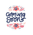 coming soon ink brush lettering in floral frame vector image vector image