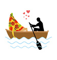 Man and slice of pizza and ride in boat Lovers of vector image vector image