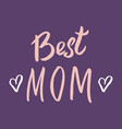 best mom calligraphic letterings signs set vector image vector image
