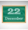 December 22 inscription in chalk on a blackboard vector image vector image
