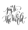 joy to the world - hand lettering inscription text vector image vector image