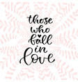 those who fall in love handwritten positive quote vector image vector image
