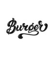 hand drawn lettering burger with highlights vector image