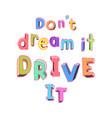 motivational poster dont dream it drive it vector image