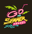 go to summer travel vector image vector image