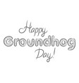 happy groundhog day black white beautiful vector image vector image