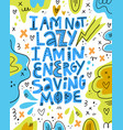 i am not lazy i am in energy saving mode lettering vector image vector image