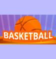 basketball ball concept banner cartoon style vector image vector image